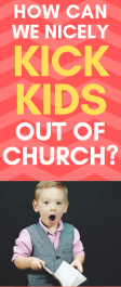 Kicking Kids out of Church