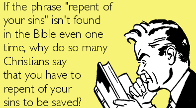 repent-of-your-sins-isnt-found-in-the-bible-even-one-time-e1599255371527.png