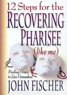12 steps recovering pharisee